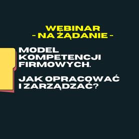 Szkolenie na żądanie  - Model kompetencji firmowych. Jak opracować i zarządzać?